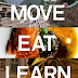 MOVE, EAT, LEARN