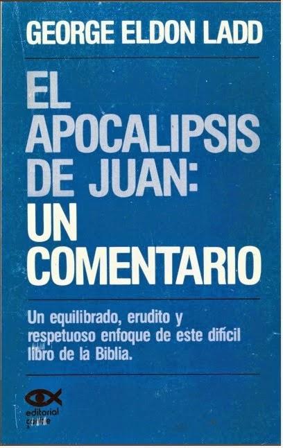 George E. Ladd-El Apocalipsis De Juan:Un Comentario-