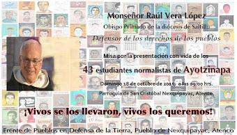 El obispo Raúl Vera oficiará misa en Nexquipayac, por la presentación con vida de normalistas