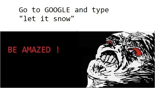 Go To Google And Type Let It Snow - Be Amazed