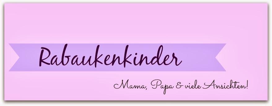 RabaukenKinder, Mama & Papa und viele Ansichten!