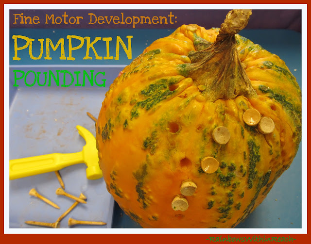 photo of: Pumpkin Pounding: Fine Motor Development (via RainbowsWithinReach)