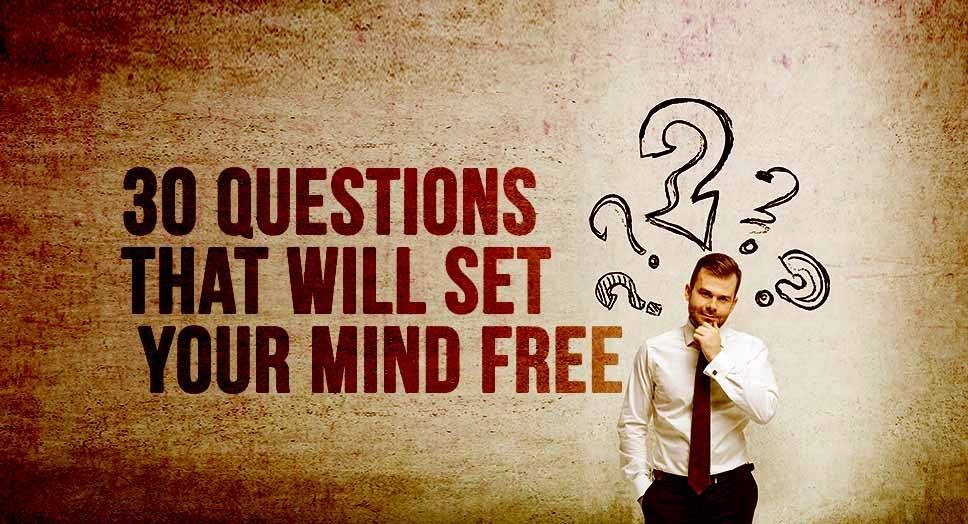 30 Questions that will Set Your Mind Free