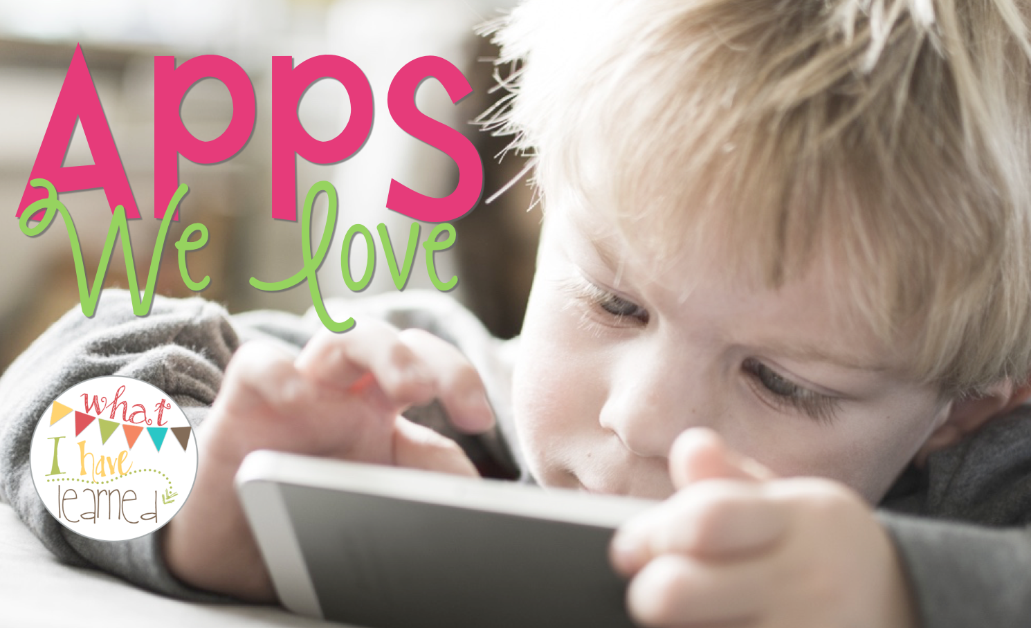 Apps we Love :: What I Have Learned