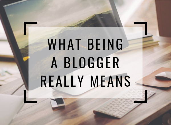 What Being A Blogger Really Means