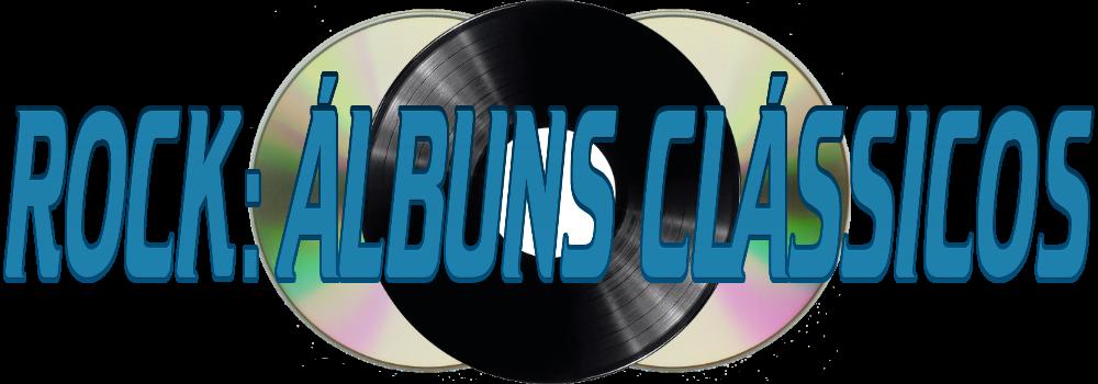 ROCK: ÁLBUNS CLÁSSICOS