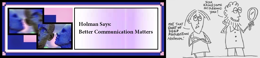 Holman says: <br>  Better Communication Matters!