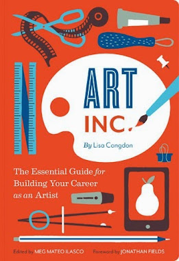 ART INC: The Essential Guide for Building Your Career as an Artist by Lisa Congdon (Chronicle)