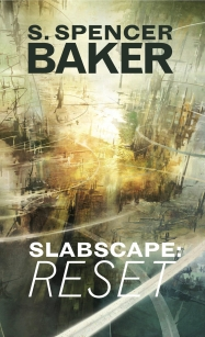 Cover image of the novel Slabscape Reset by S Spencer Baker