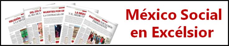 Entregas anteriores de México Social en Excélsior