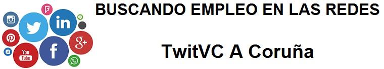 TwitVC A Coruña. Ofertas de empleo,  Facebook, LinkedIn, Twitter, Infojobs, bolsa de trabajo, curso