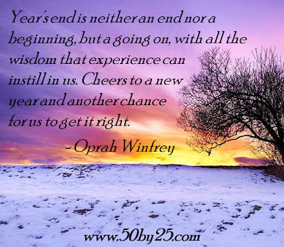 """Year's end is neither an end nor a beginning, but a going on, with all the wisdom that experience can instill in us. Cheers to a new year and another chance for us to get it right."" -Oprah Winfrey"