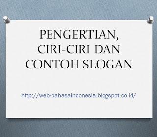 PENGERTIAN, CIRI-CIRI DAN CONTOH SLOGAN