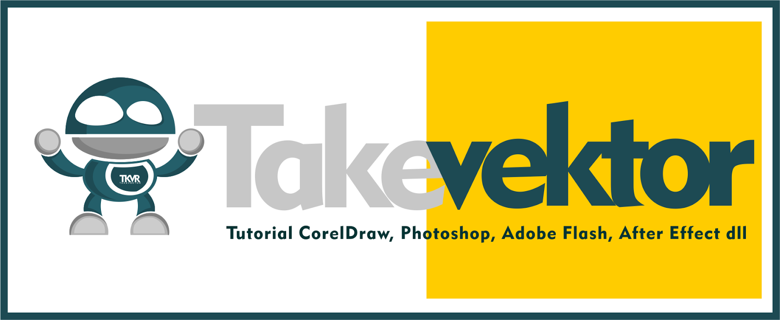 TAKEVEKTOR | Tutorial Corel Draw, Photoshop, Adobe Flash, After Effect dll