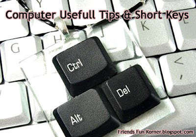Computer Usefull Tips & Short Keys.