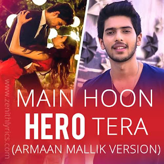 Main Hoon Hero Tera (Armaan Malik Version) Lyrics - Hero