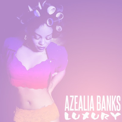 Azealia Banks - Luxury