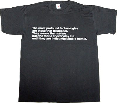 brilliant sentence mark weiser technology t-shirt ephemeral-t-shirts