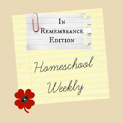 Homeschool Weekly: In Remembrance Edition on Homeschool Coffee Break @ kympossibleblog.blogspot.com