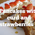 PANCAKES WITH CURD AND STRAWBERRIES ♥