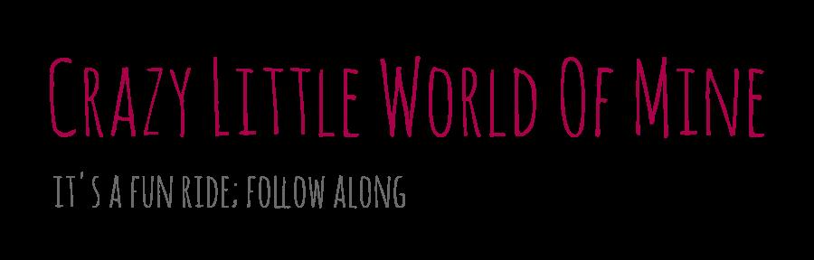 Crazy Little World Of Mine