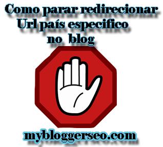 como-parar-redirecionar-url-pais-especifico-no-blogger