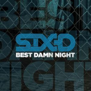 Six D - Best Damn Night
