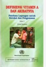 Buku Defisiensi Vitamin A dan Akibatnya Panduan Lapangan untuk Deteksi dan Pengawasan Edisi 3 by Alfred Sommer