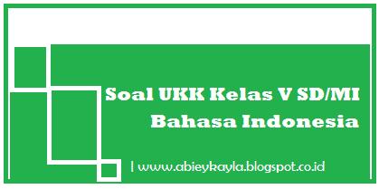 Soal UKK Kelas 5 SD Bahasa Indonesia Persiapan UKK Tahun 2016 (40 PG)