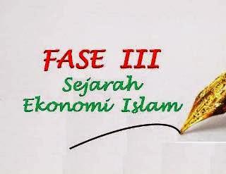 Fase Ketiga Sejarah Ekonomi Islam