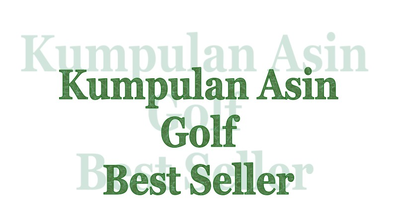 Kumpulan Asin Golf Best Seller
