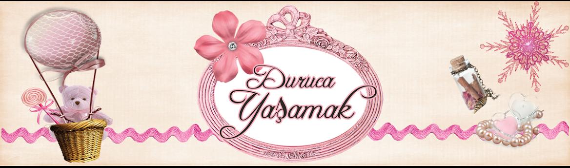 DURUCA YASAMAK