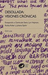 Desollada: visiones crónicas. Ensayando a Gertrude Stein, Lyn Hejinian, Kathy Acker y Juliana Spahr