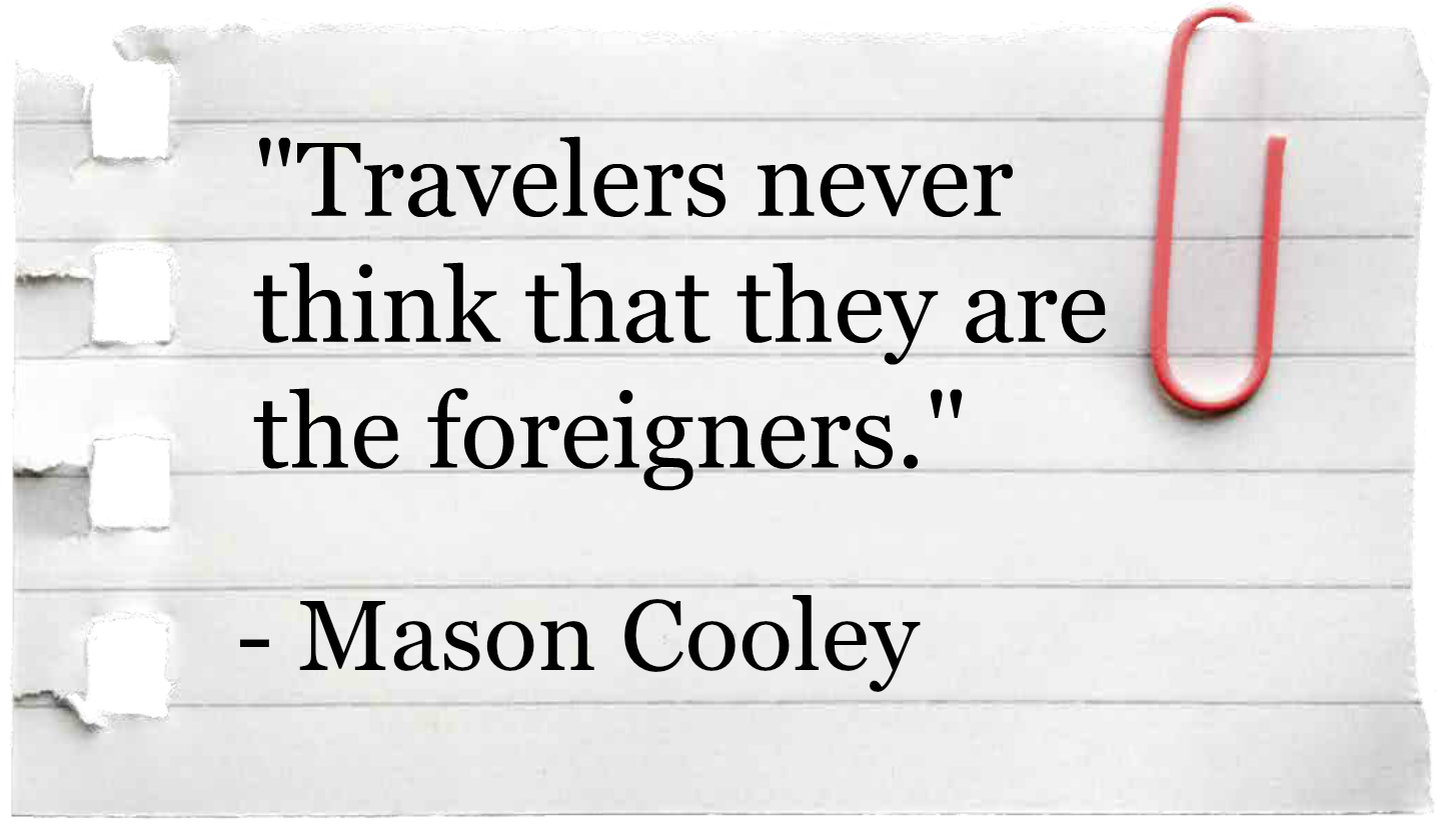 Travelers never think that they are the foreigners