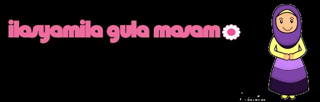 ILASYAMILA GULA MASAM ♥ ♥ ♥