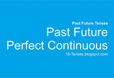 Past Future Perfect Continuous