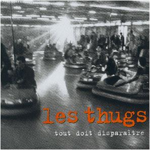 LES THUGS - tout doit disparaitre (1999)