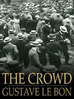 The Crowd: A Study of the Popular Mind (1898), by Gustave LeBon