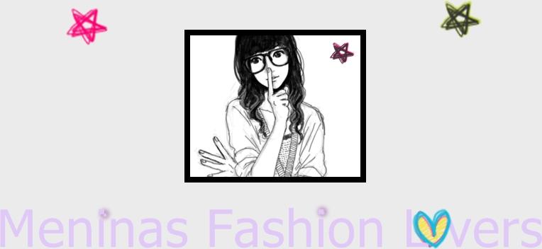Meninas Fashion Lover♥