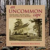 An Uncommon Cape: Researching the Histories and Mysteries of a Property, by Eleanor Phillips Brackbill