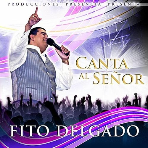 Canta Al Señor – Fito Delgado(2011)