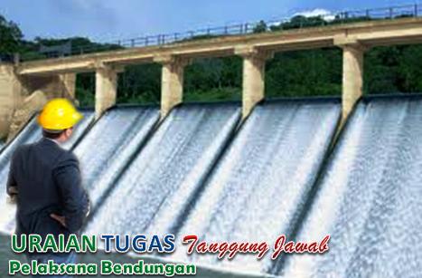 Uraian tugas Dan Tanggung Jawab Pelaksana Bendungan (Dam Construction Engineer)