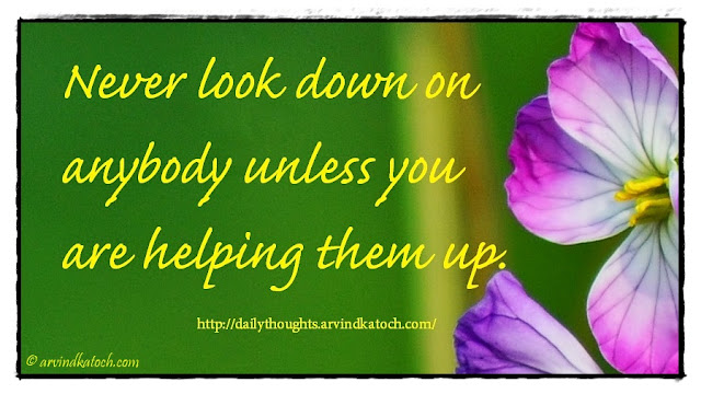 Daily Thought, Meaning, Never, look down, anybody, unless, helping,