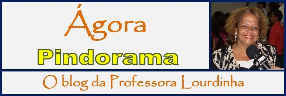 Ágora Pindorama - O Blog da Professora Lourdinha