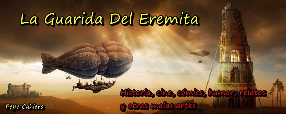 LA GUARIDA DEL EREMITA - relatos, historia, cine y otras malas artes