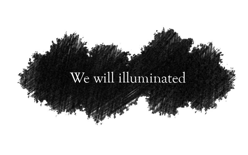 We will illuminated