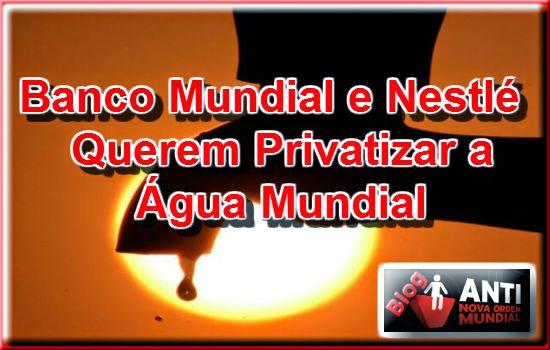 http://www.anovaordemmundial.com/2014/05/banco-mundial-e-nestle-querem.html