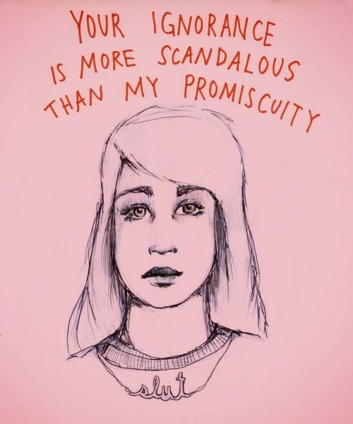 Tu ignorancia es más escandalosa que mi promiscuidad.