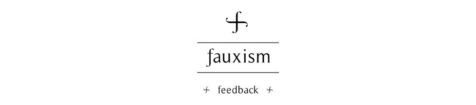† fauxism † feedback