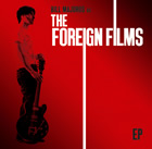 The Foreign Films: Fire From Spark EP